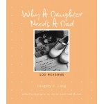 Why a Daughter Needs a Dad: 100 Reasons New edition